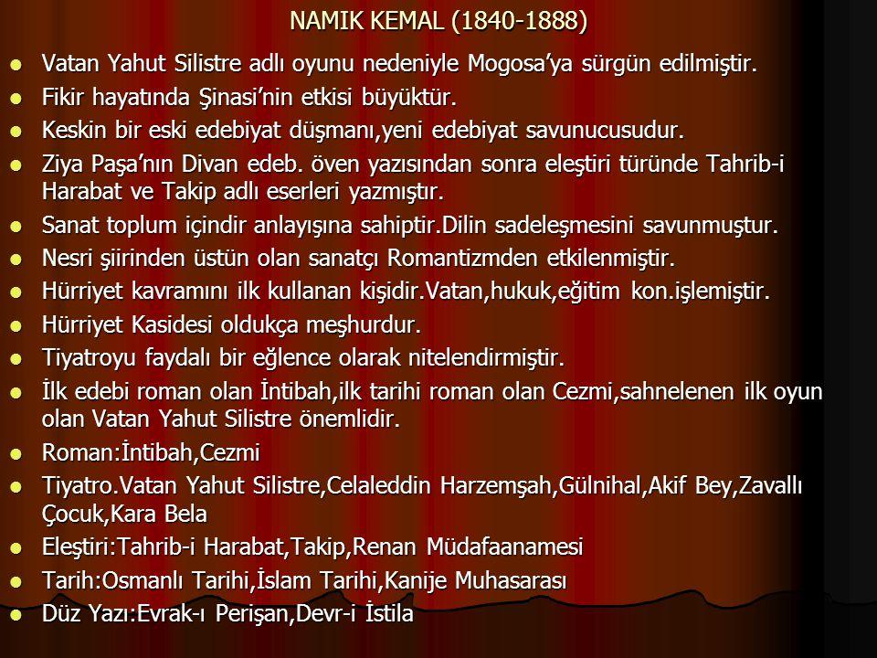 NAMIK KEMAL (1840-1888) Vatan Yahut Silistre adlı oyunu nedeniyle Mogosa'ya sürgün edilmiştir. Vatan Yahut Silistre adlı oyunu nedeniyle Mogosa'ya sür