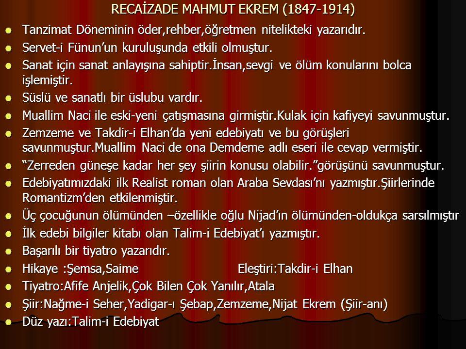 RECAİZADE MAHMUT EKREM (1847-1914) Tanzimat Döneminin öder,rehber,öğretmen nitelikteki yazarıdır. Tanzimat Döneminin öder,rehber,öğretmen nitelikteki