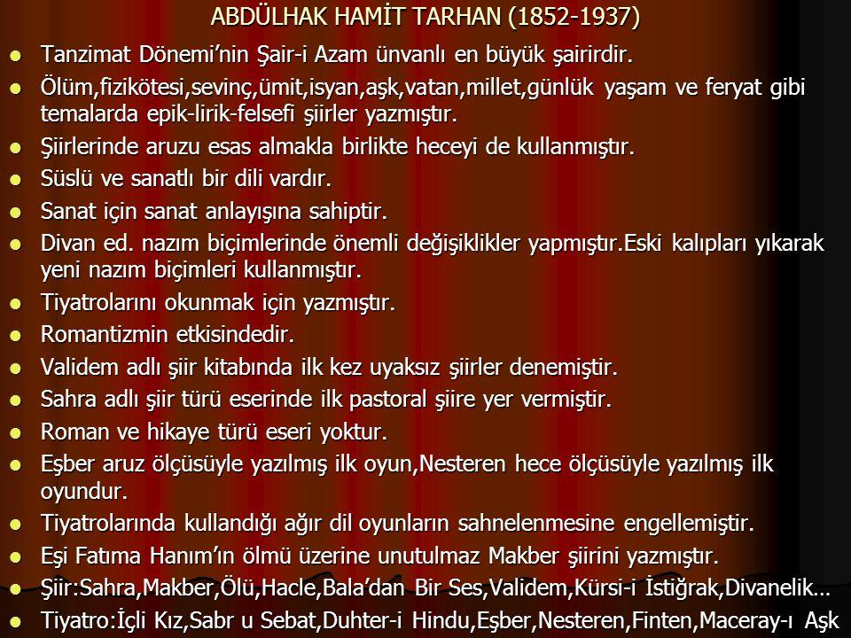 ABDÜLHAK HAMİT TARHAN (1852-1937) Tanzimat Dönemi'nin Şair-i Azam ünvanlı en büyük şairirdir. Tanzimat Dönemi'nin Şair-i Azam ünvanlı en büyük şairird