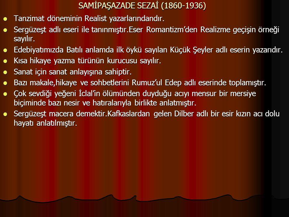 SAMİPAŞAZADE SEZAİ (1860-1936) Tanzimat döneminin Realist yazarlarındandır. Tanzimat döneminin Realist yazarlarındandır. Sergüzeşt adlı eseri ile tanı