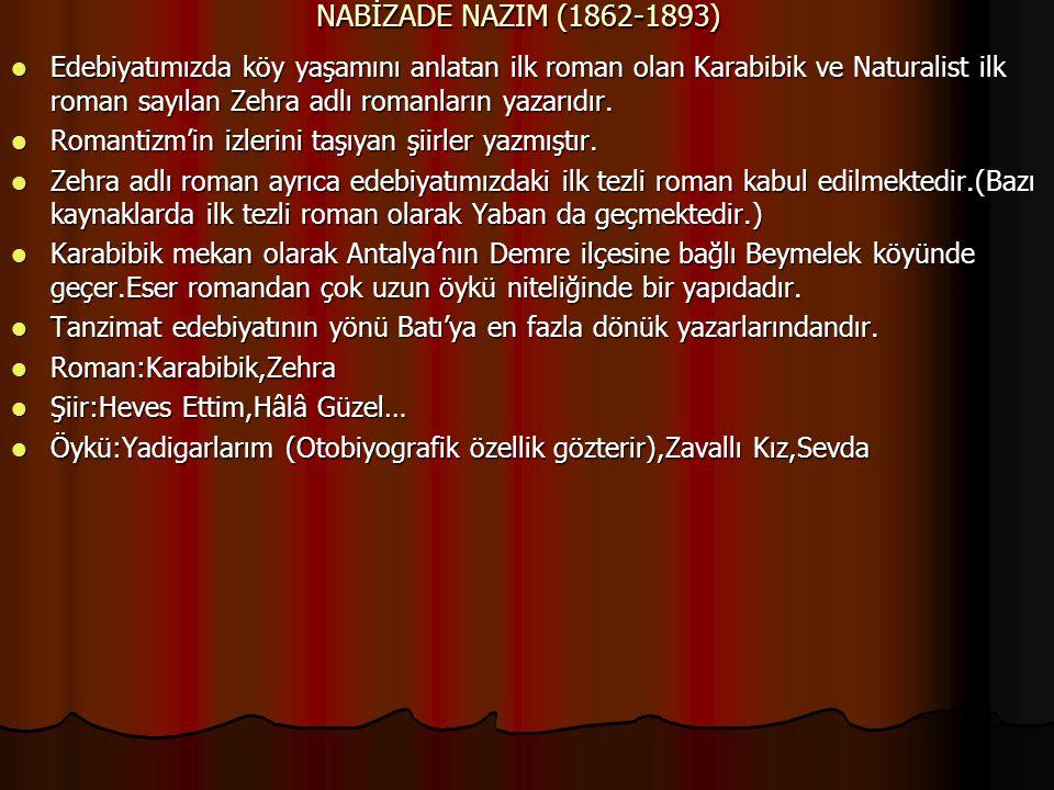 NABİZADE NAZIM (1862-1893) Edebiyatımızda köy yaşamını anlatan ilk roman olan Karabibik ve Naturalist ilk roman sayılan Zehra adlı romanların yazarıdır.