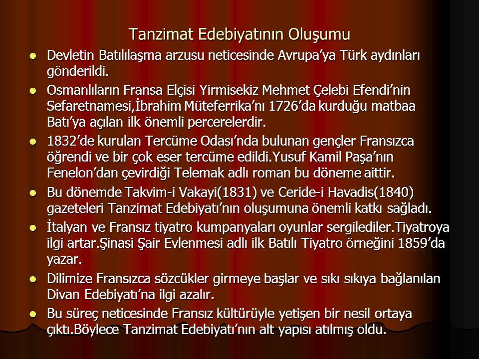 Tanzimat Edebiyatının Oluşumu Devletin Batılılaşma arzusu neticesinde Avrupa'ya Türk aydınları gönderildi. Devletin Batılılaşma arzusu neticesinde Avr