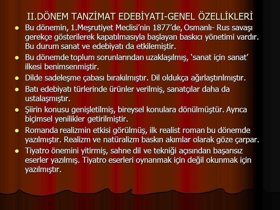 II.DÖNEM TANZİMAT EDEBİYATI-GENEL ÖZELLİKLERİ Bu dönemin, 1.Meşrutiyet Meclisi'nin 1877'de, Osmanlı- Rus savaşı gerekçe gösterilerek kapatılmasıyla başlayan baskıcı yönetimi vardır.