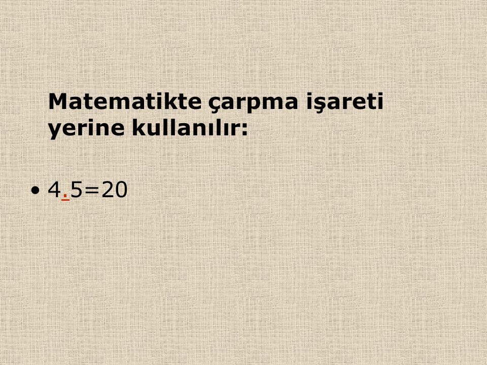 Matematikte çarpma işareti yerine kullanılır: 4.5=20