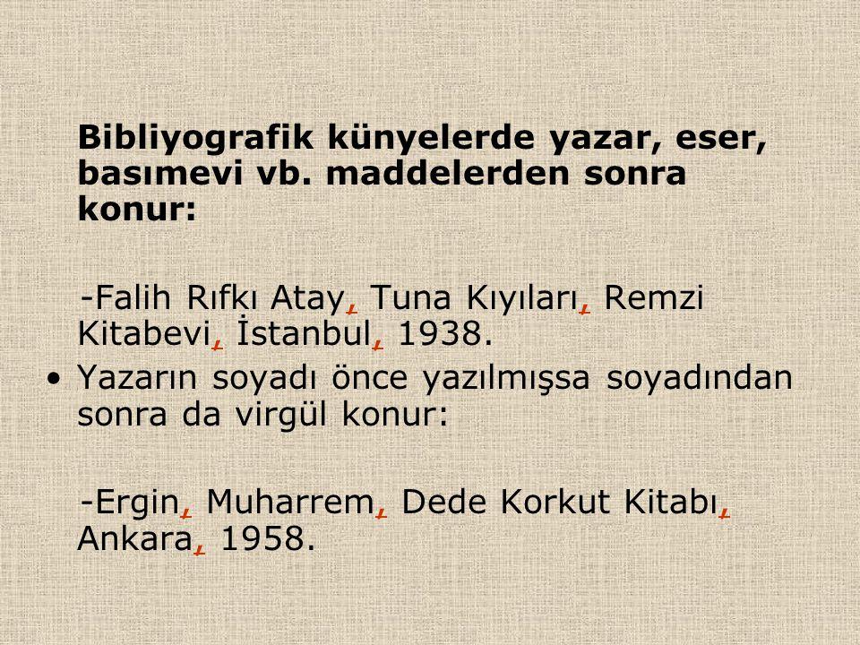 Bibliyografik künyelerde yazar, eser, basımevi vb. maddelerden sonra konur: -Falih Rıfkı Atay, Tuna Kıyıları, Remzi Kitabevi, İstanbul, 1938. Yazarın