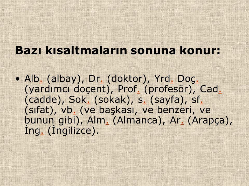 Bazı kısaltmaların sonuna konur: Alb. (albay), Dr. (doktor), Yrd. Doç. (yardımcı doçent), Prof. (profesör), Cad. (cadde), Sok. (sokak), s. (sayfa), sf