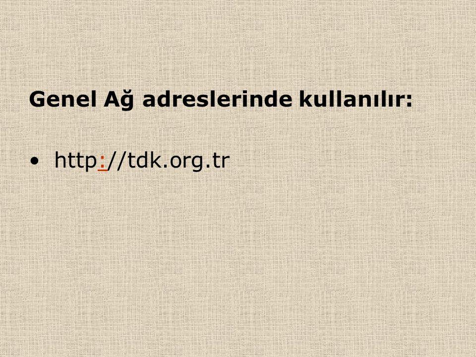 Genel Ağ adreslerinde kullanılır: http://tdk.org.tr