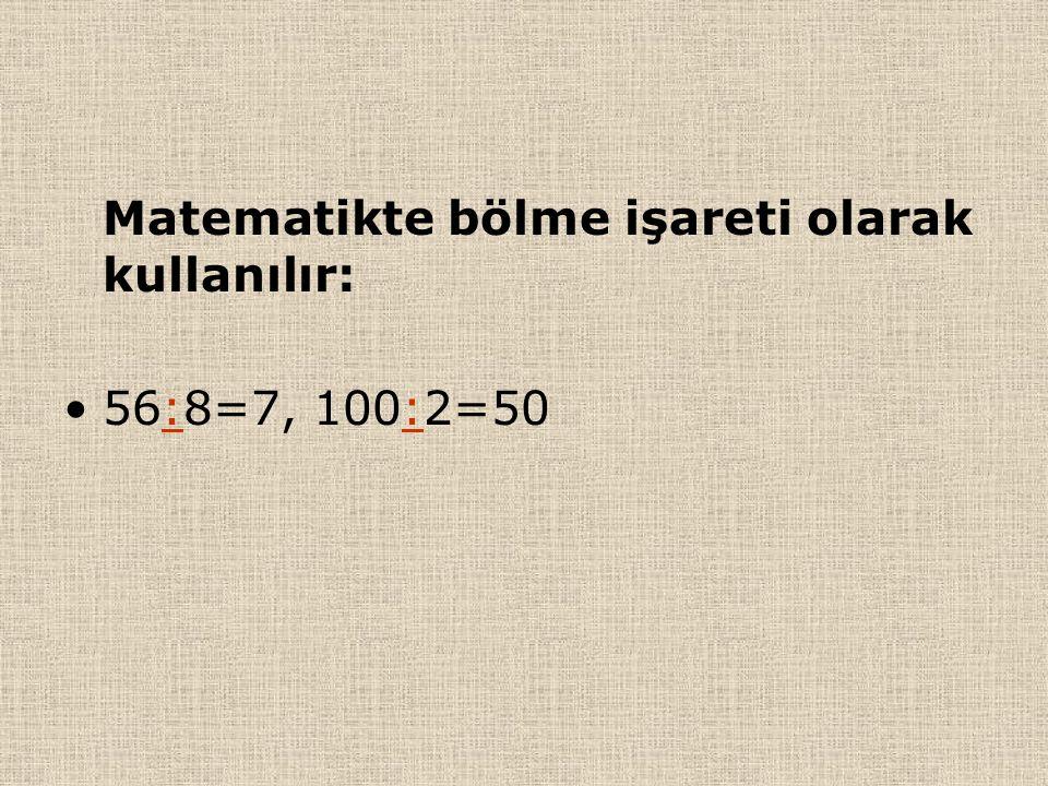Matematikte bölme işareti olarak kullanılır: 56:8=7, 100:2=50