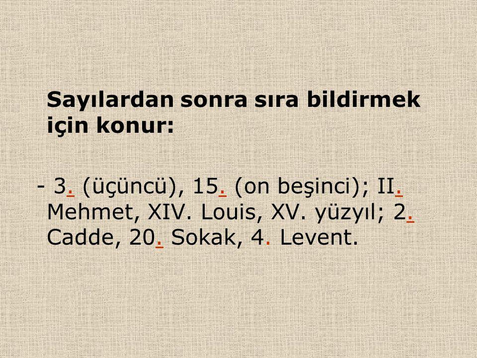 Sayılardan sonra sıra bildirmek için konur: - 3. (üçüncü), 15. (on beşinci); II. Mehmet, XIV. Louis, XV. yüzyıl; 2. Cadde, 20. Sokak, 4. Levent.