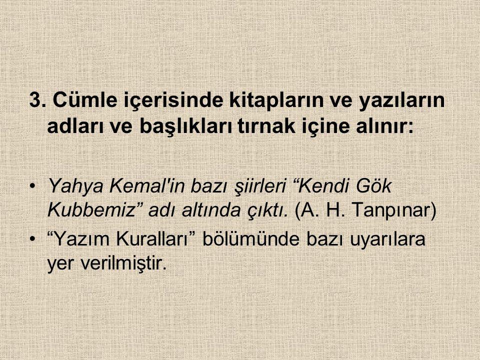 """3. Cümle içerisinde kitapların ve yazıların adları ve başlıkları tırnak içine alınır: Yahya Kemal'in bazı şiirleri """"Kendi Gök Kubbemiz"""" adı altında çı"""