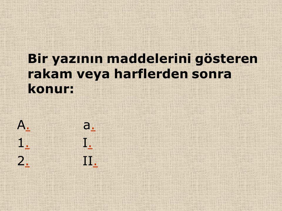 Bir yazının maddelerini gösteren rakam veya harflerden sonra konur: A. a. 1. I. 2. II.