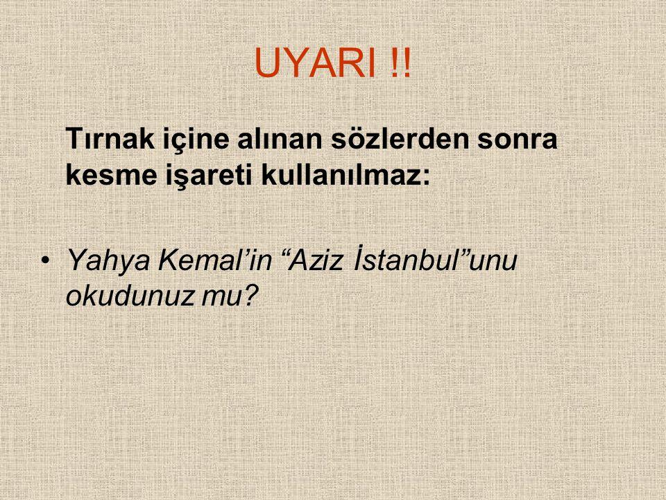 """UYARI !! Tırnak içine alınan sözlerden sonra kesme işareti kullanılmaz: Yahya Kemal'in """"Aziz İstanbul""""unu okudunuz mu?"""