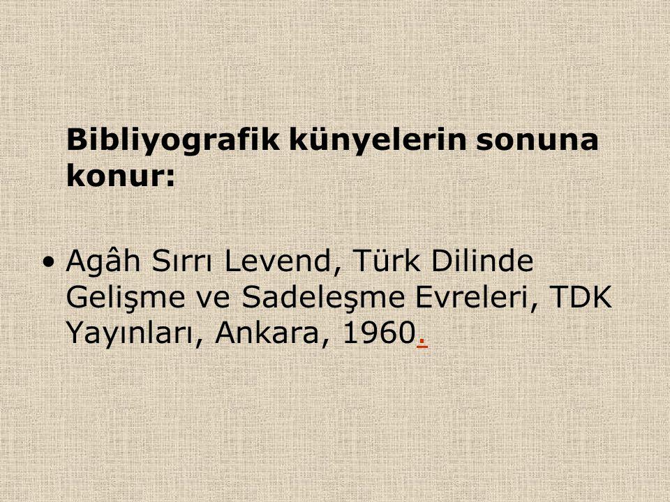 Bibliyografik künyelerin sonuna konur: Agâh Sırrı Levend, Türk Dilinde Gelişme ve Sadeleşme Evreleri, TDK Yayınları, Ankara, 1960.