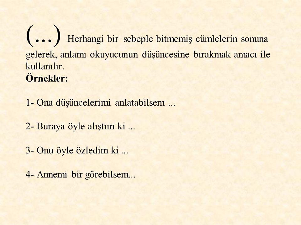 (...) Ü Ç N O K T A (...) Tamamlanmamış cümlelerin sonuna konur. Örnekler: 1- Ne çare ki, çirkinliği hemencecik ve herkes tarafından görülüveriyordu d