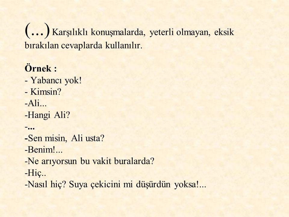 (...) Ünlem ve seslenmelerde anlatımı pekiştirmek için kullanılır. Örnekler: 1- Koca Ali... Koca Ali, be... (Ömer SEYFETTİN, Diyet) 2- Ne var... Ne va