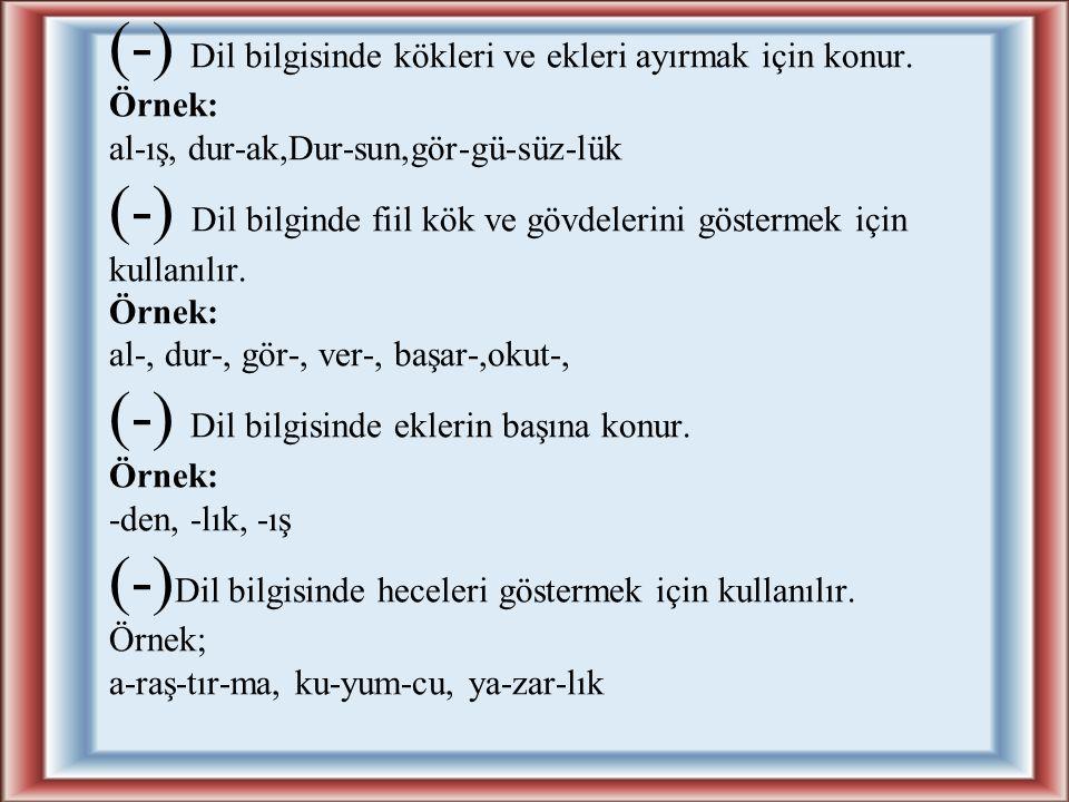 (-) Ara sözleri ara cümleleri ayırmak için kullanılır. Örnekler: 1- Örnek olsun diye - örnek istemez ya - söylüyorum 2- En önde oturanlardan biri - gö