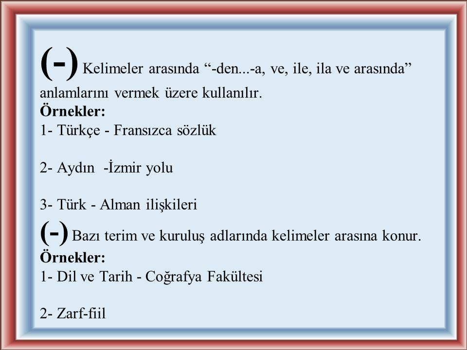 (-) Eski harfli metinlerin yeni yazıya aktarılmasında Arapça ve Farsça kurallara göre yapılmış tamlamaların, birleşik ve türemiş kelimelerin öğelerini