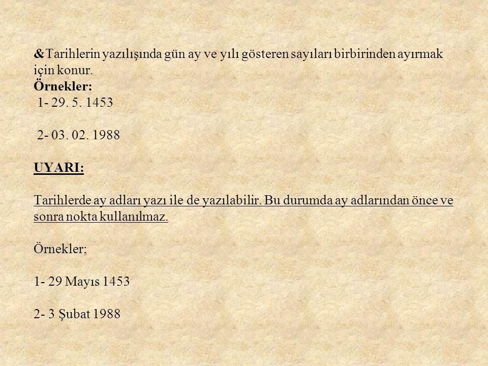 """& Sayılardan sonra sıra bildirmek için """"-ncı,-nci"""" eklerinin yerine kullanılır. Örnekler: 1- 3.(Üçüncü) 2-15.(On beşinci) 3-IV.(Dördüncü) 4-II.Mehmet"""