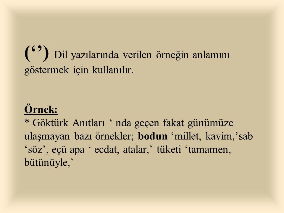 (' ') T E K T I R N A K ('') Tırnak içinde verilen ve yeniden tırnağa alınması gereken bir sözü belirtmek için kullanılır. Örnek: * '' Şinasi' nin ' s