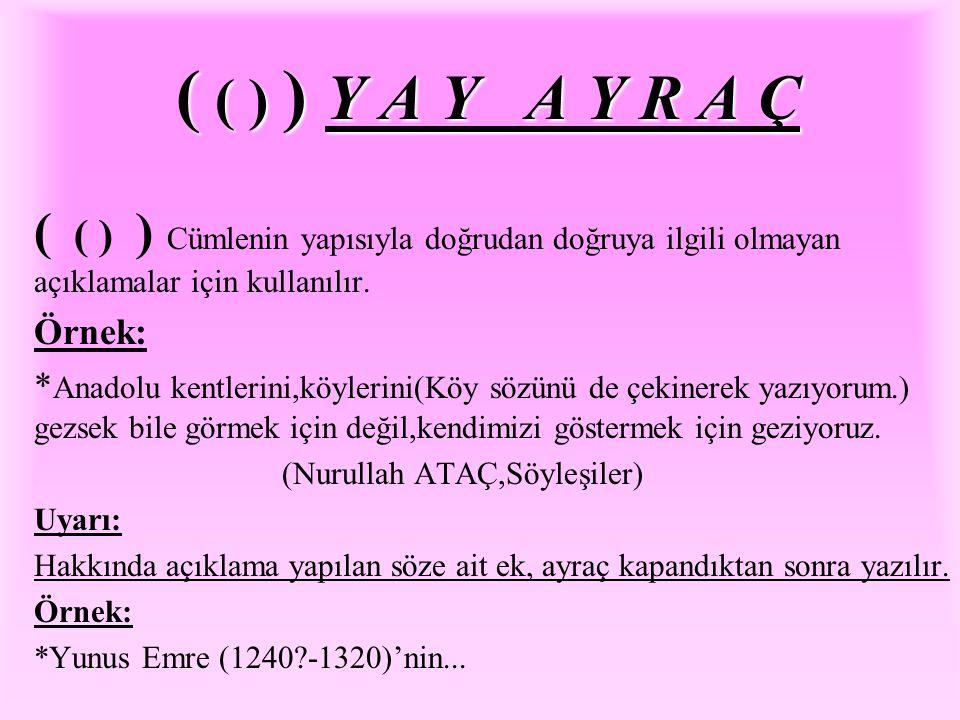 ('') Dil yazılarında verilen örneğin anlamını göstermek için kullanılır. Örnek: * Göktürk Anıtları ' nda geçen fakat günümüze ulaşmayan bazı örnekler;
