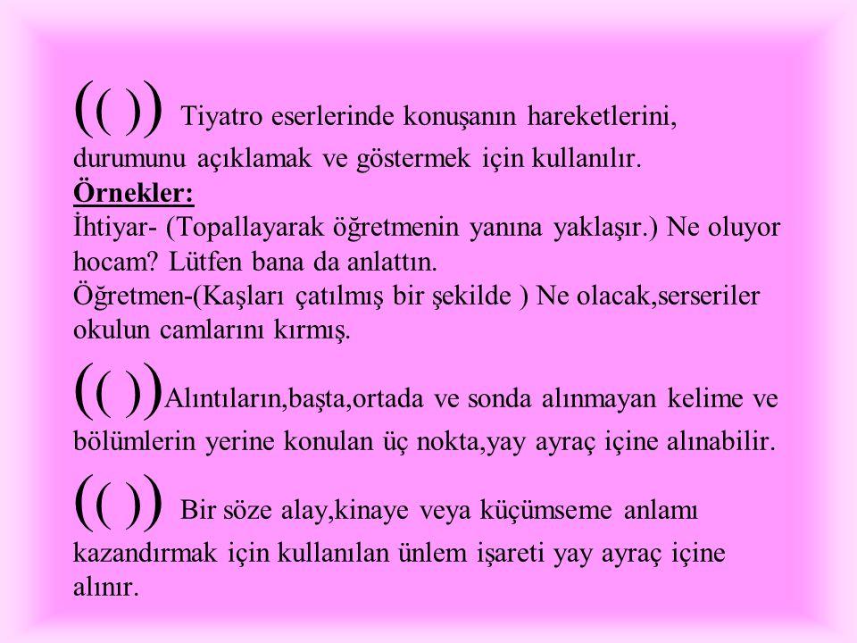 ( ( ) ) Y A Y A Y R A Ç ( ( ) ) Cümlenin yapısıyla doğrudan doğruya ilgili olmayan açıklamalar için kullanılır. Örnek: * Anadolu kentlerini,köylerini(