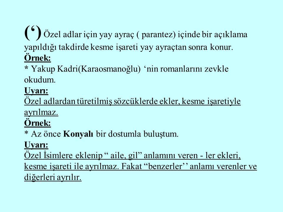 (') Seslerin vezin dolayısıyla şiirde veya konuşma sırasında düştüğünü göstermek için kullanılır. Örnekler: 1- N'oldu Allah'ım n'oldu, arayıp beni bul