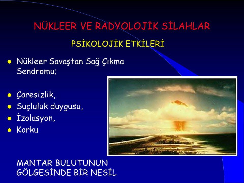 l Nükleer Savaştan Sağ Çıkma Sendromu; l Çaresizlik, l Suçluluk duygusu, l İzolasyon, l Korku MANTAR BULUTUNUN GÖLGESİNDE BİR NESİL PSİKOLOJİK ETKİLER