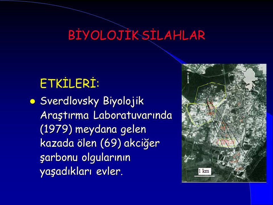 BİYOLOJİK SİLAHLAR ETKİLERİ: l Sverdlovsky Biyolojik Araştırma Laboratuvarında (1979) meydana gelen kazada ölen (69) akciğer şarbonu olgularının yaşad