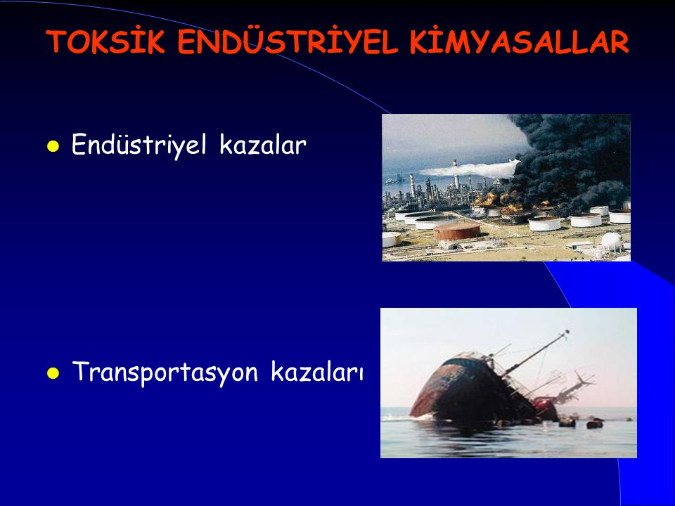 l Endüstriyel kazalar l Transportasyon kazaları TOKSİK ENDÜSTRİYEL KİMYASALLAR