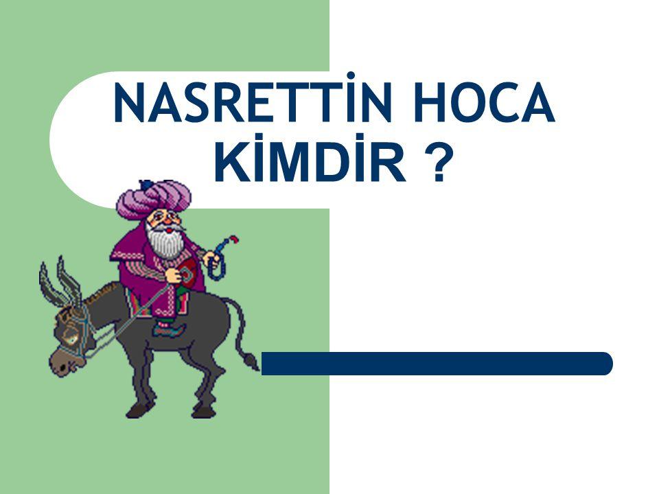 Nasrettin Hoca 1208-1284 Sivrihisar ın Hortu yöresinde doğdu, Akşehir de öldü.