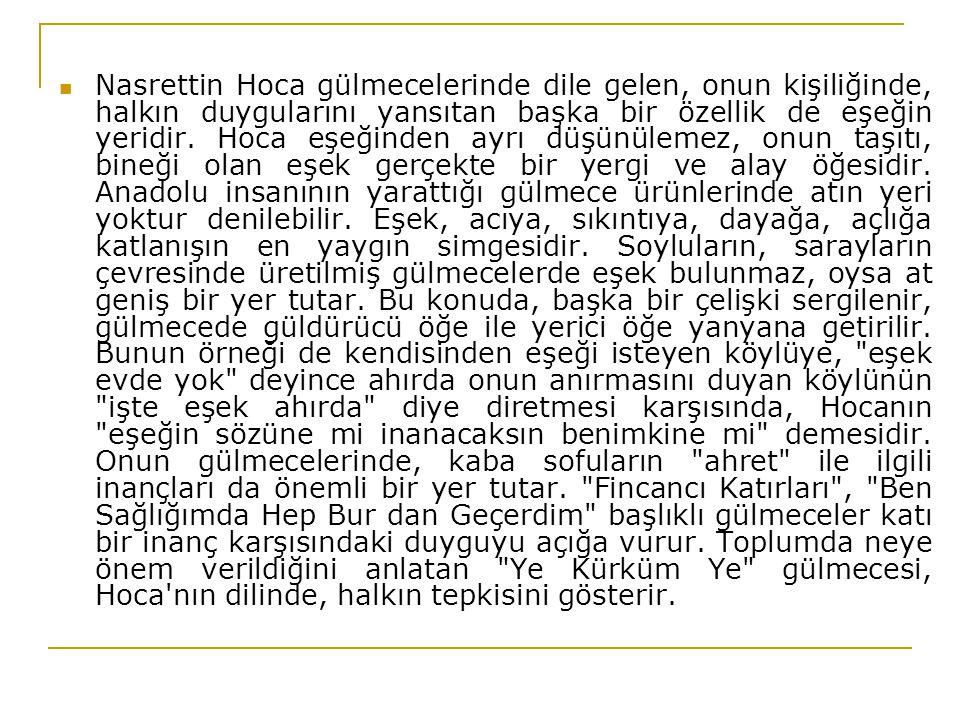 Nasrettin Hoca nın etkisi bütün toplum kesimlerine yayılmış, İncili Çavuş , Bekri Mustafa , Bektaşi gibi çok değişik yörelerin duygularını yansıtan gülme- ce türlerinin doğmasına ola- nak sağlamıştır.