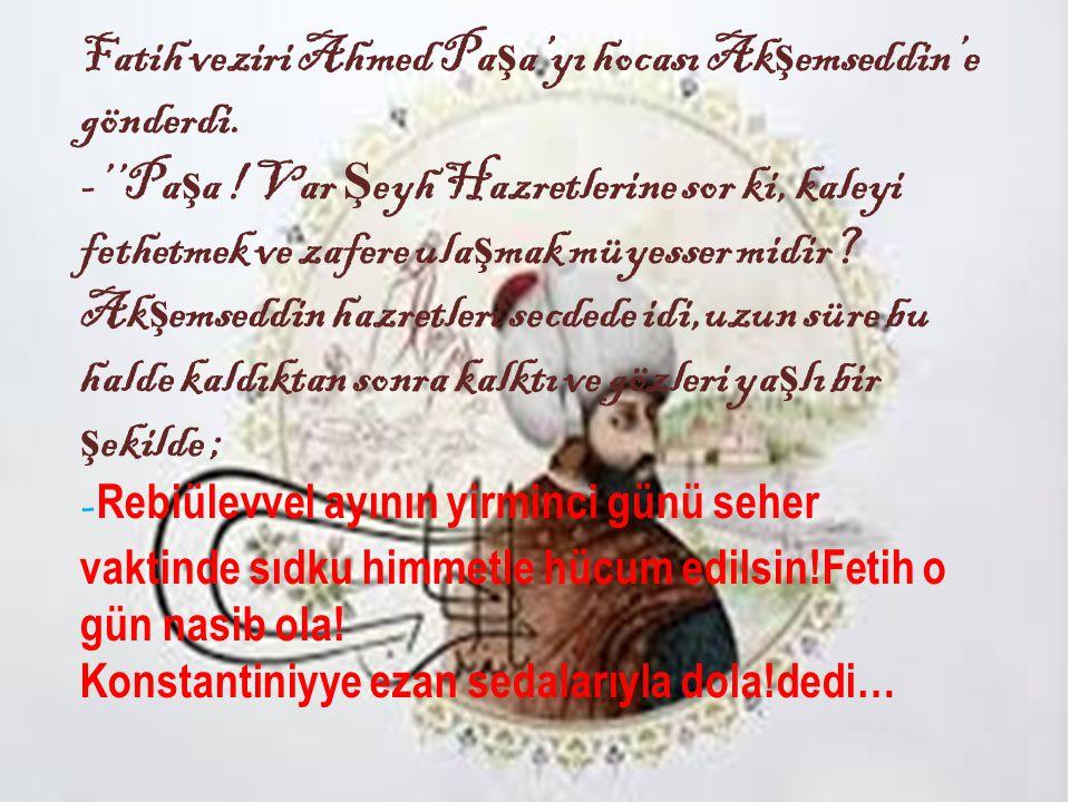 Fatih veziri Ahmed Pa ş a'yı hocası Ak ş emseddin'e gönderdi.