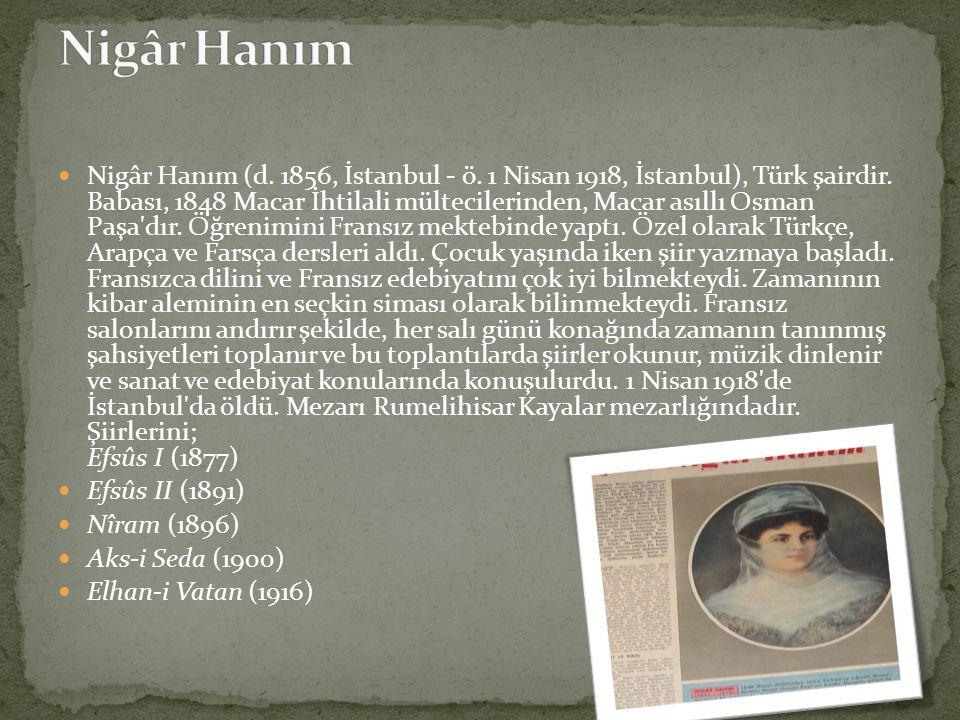 Nigâr Hanım (d. 1856, İstanbul - ö. 1 Nisan 1918, İstanbul), Türk şairdir. Babası, 1848 Macar İhtilali mültecilerinden, Macar asıllı Osman Paşa'dır. Ö