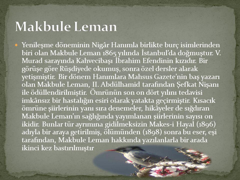 Yenileşme döneminin Nigâr Hanımla birlikte burç isimlerinden biri olan Makbule Leman 1865 yılında İstanbul'da doğmuştur. V. Murad sarayında Kahvecibaş