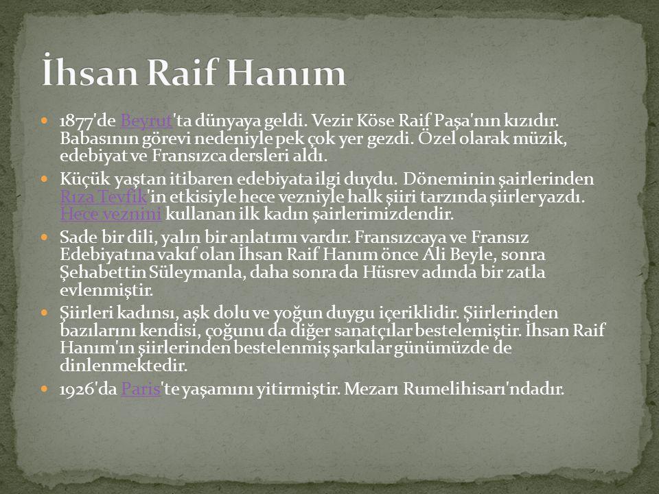 1877'de Beyrut'ta dünyaya geldi. Vezir Köse Raif Paşa'nın kızıdır. Babasının görevi nedeniyle pek çok yer gezdi. Özel olarak müzik, edebiyat ve Fransı