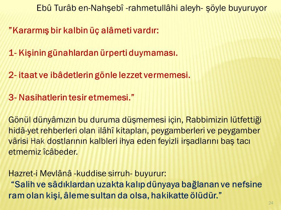 """Ebû Turâb en-Nahşebî -rahmetullâhi aleyh- şöyle buyuruyor """"Kararmış bir kalbin üç alâmeti vardır: 1- Kişinin günahlardan ürperti duymaması. 2- itaat v"""
