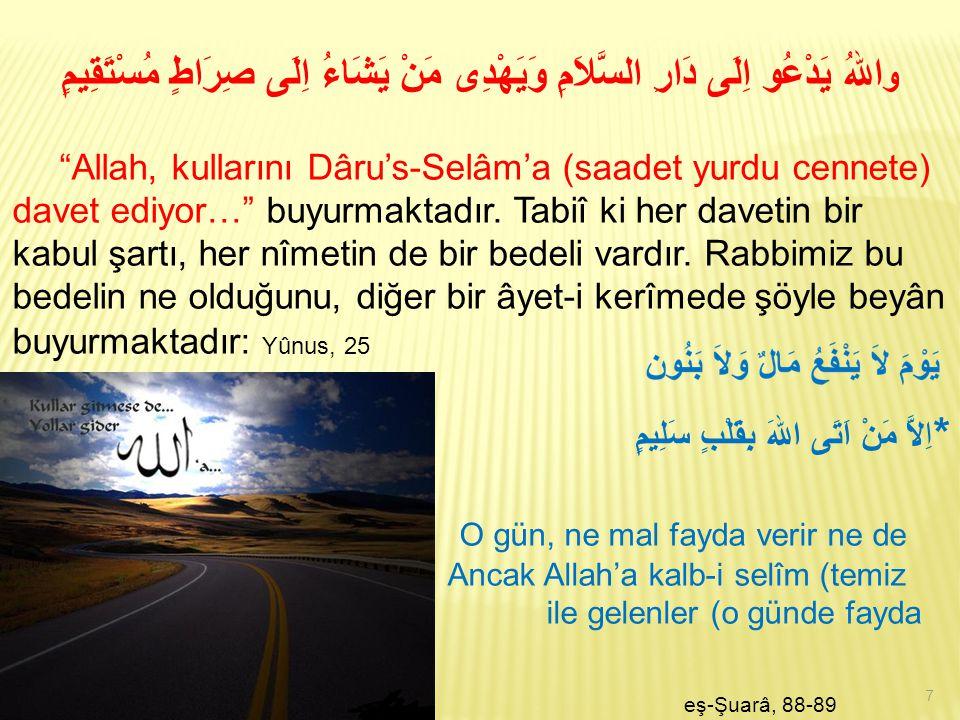 """و اللهُ يَدْعُو اِلَى دَارِ السَّلاَمِ وَيَهْدِى مَنْ يَشَاءُ اِلَى صِرَاطٍ مُسْتَقِيمٍ """"Allah, kullarını Dâru's-Selâm'a (saadet yurdu cennete) davet"""
