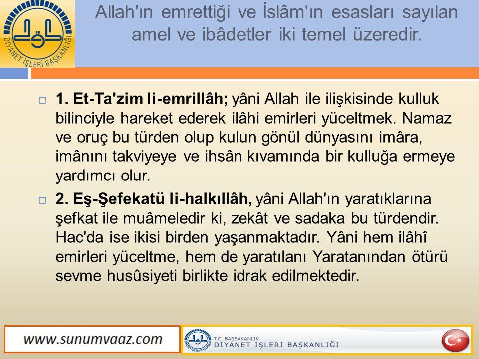 Allah'ın emrettiği ve İslâm'ın esasları sayılan amel ve ibâdetler iki temel üzeredir.  1. Et-Ta'zim li-emrillâh; yâni Allah ile ilişkisinde kulluk bi