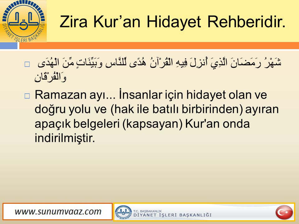 Zira Kur'an Hidayet Rehberidir.  شَهْرُ رَمَضَانَ الَّذِيَ أُنزِلَ فِيهِ الْقُرْآنُ هُدًى لِّلنَّاسِ وَبَيِّنَاتٍ مِّنَ الْهُدَى وَالْفُرْقَانِ  Ram