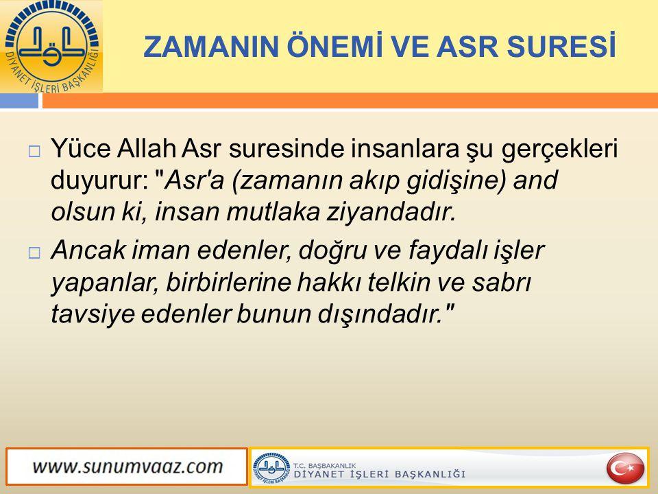 ZAMANIN ÖNEMİ VE ASR SURESİ  Yüce Allah Asr suresinde insanlara şu gerçekleri duyurur: