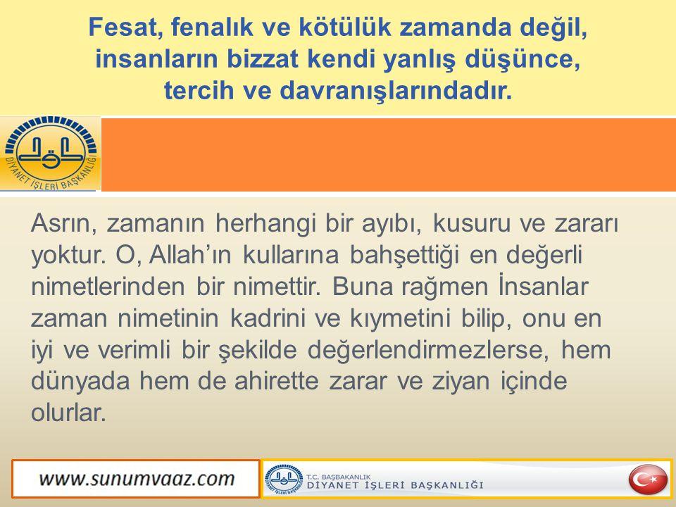 Asrın, zamanın herhangi bir ayıbı, kusuru ve zararı yoktur. O, Allah'ın kullarına bahşettiği en değerli nimetlerinden bir nimettir. Buna rağmen İnsanl