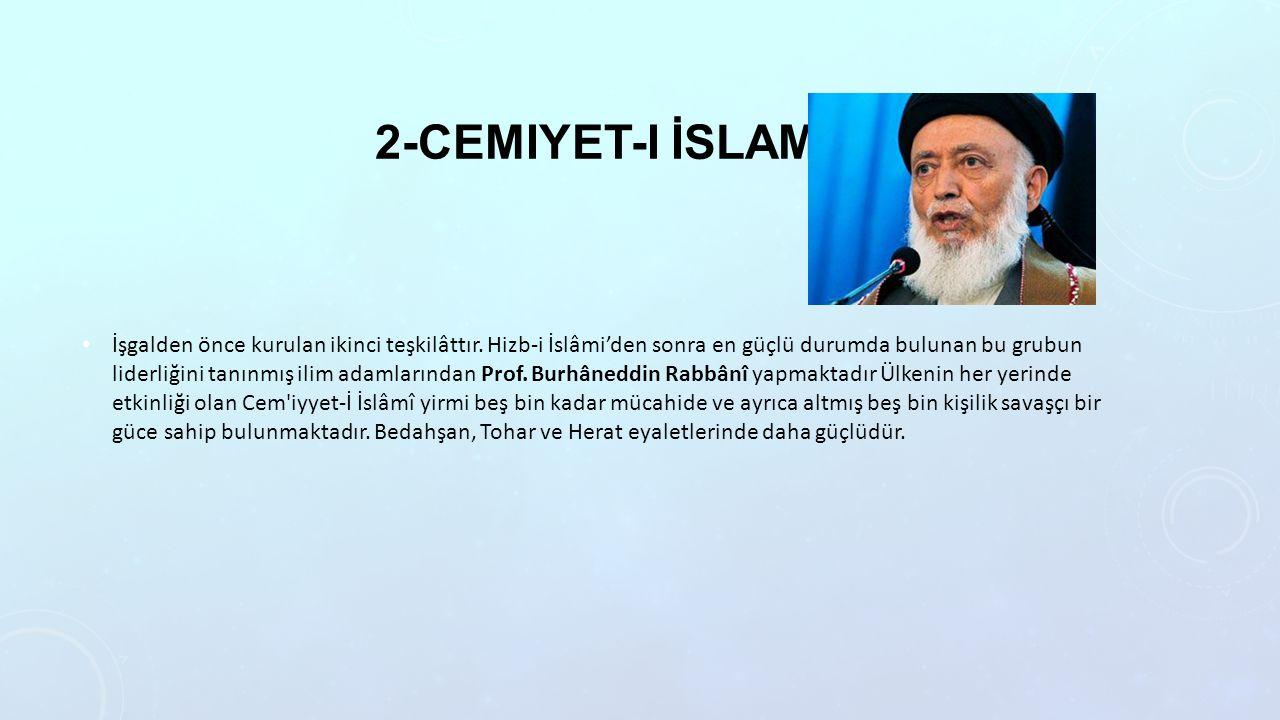 2-CEMIYET-I İSLAMI İşgalden önce kurulan ikinci teşkilâttır. Hizb-i İslâmi'den sonra en güçlü durumda bulunan bu grubun liderliğini tanınmış ilim ada