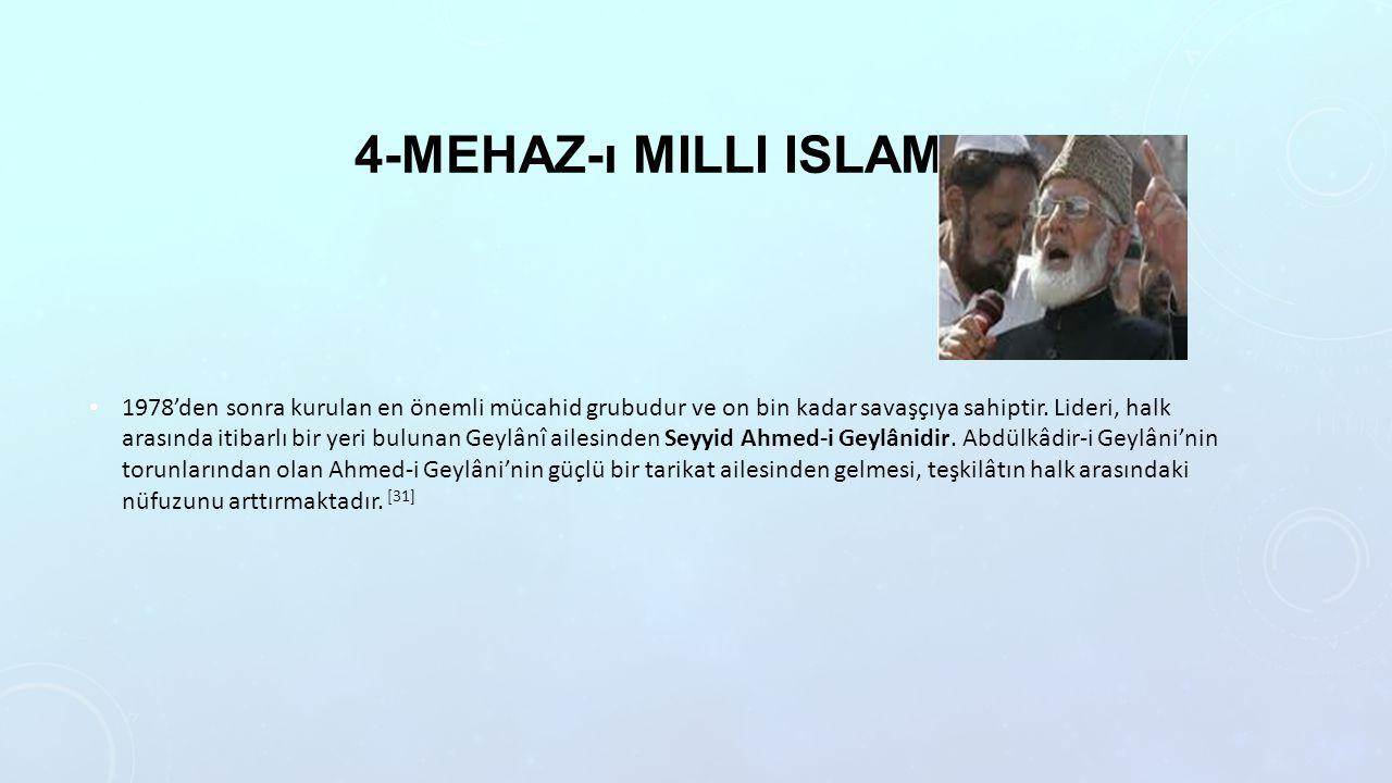 4-MEHAZ-ı MILLI ISLAMI 1978'den sonra kurulan en önemli mücahid grubudur ve on bin kadar savaşçıya sahiptir. Lideri, halk arasında itibarlı bir yeri