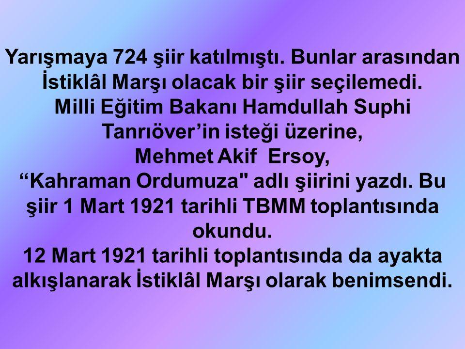 Yarışmaya 724 şiir katılmıştı. Bunlar arasından İstiklâl Marşı olacak bir şiir seçilemedi. Milli Eğitim Bakanı Hamdullah Suphi Tanrıöver'in isteği üze