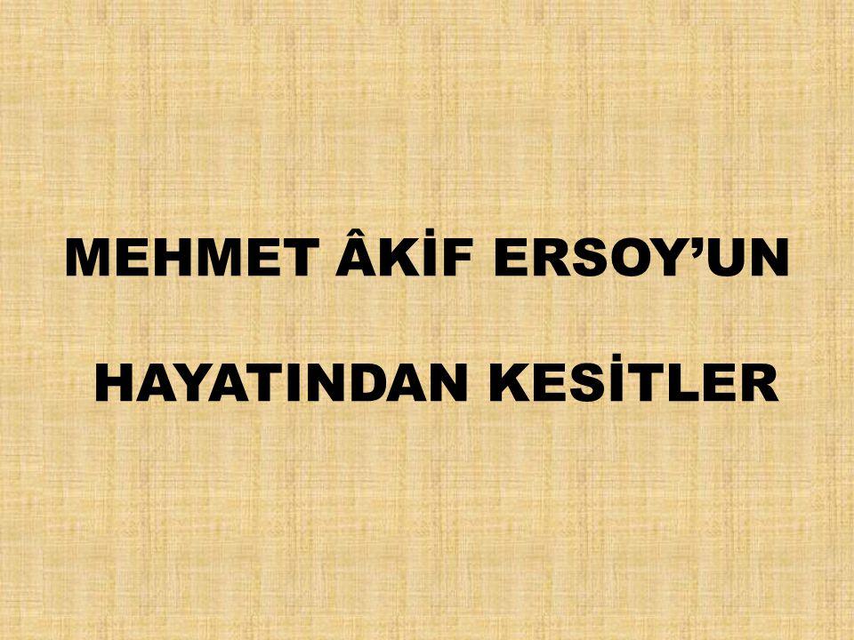 MEHMET ÂKİF ERSOY'UN HAYATINDAN KESİTLER