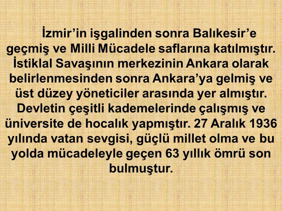 İzmir'in işgalinden sonra Balıkesir'e geçmiş ve Milli Mücadele saflarına katılmıştır. İstiklal Savaşının merkezinin Ankara olarak belirlenmesinden son