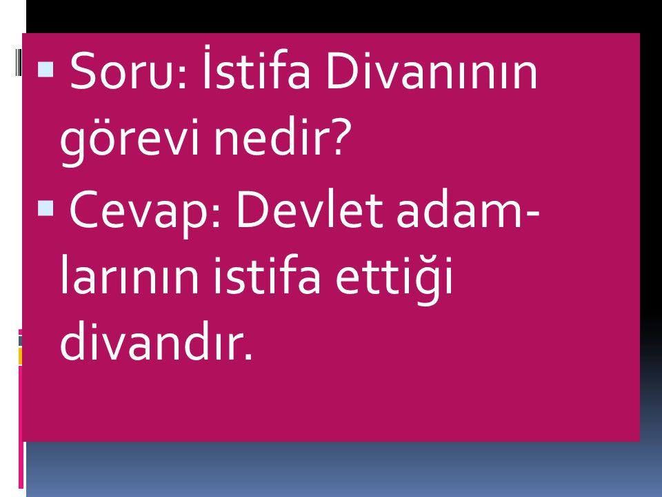  Soru: Türk-İslam Devletlerinde yer alan önemli divanları yazınız.  Cevap: Tura divanı,İstifa divanı, arz divanı, art divanı, şart divanı.