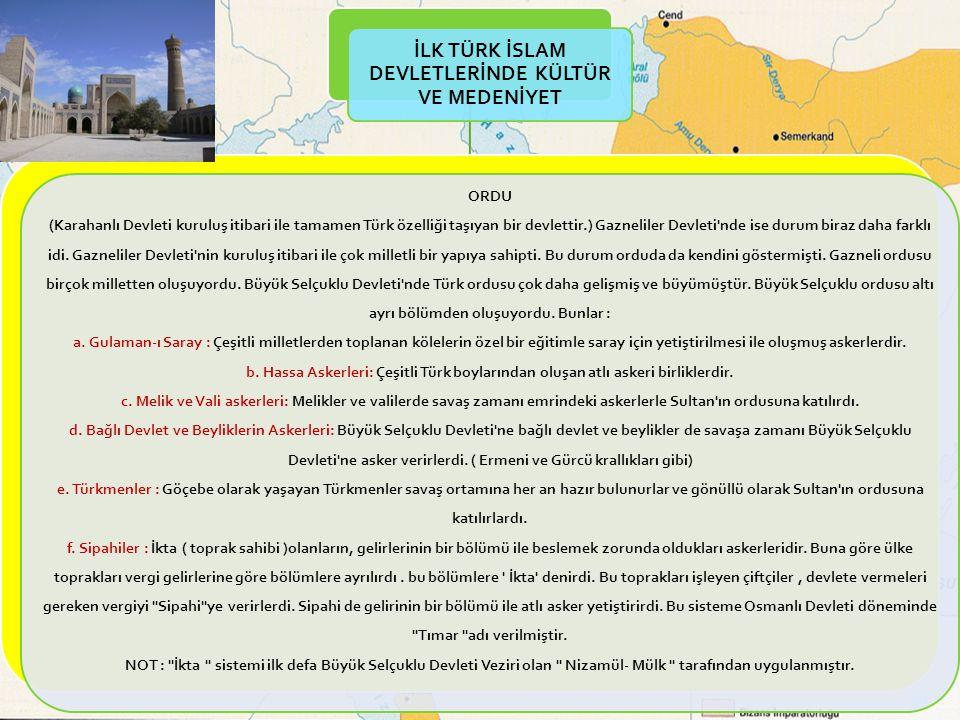 TÜRK-İSLAM DEVLETLERİNDE ASKERİ TEŞKİLAT Karahanlılar A- Saray Muhafızları B-Hassa Ordusu C-Eyalet Ordusu D-Türkmenler Gazneliler A-Gulaman-ı Saray B-