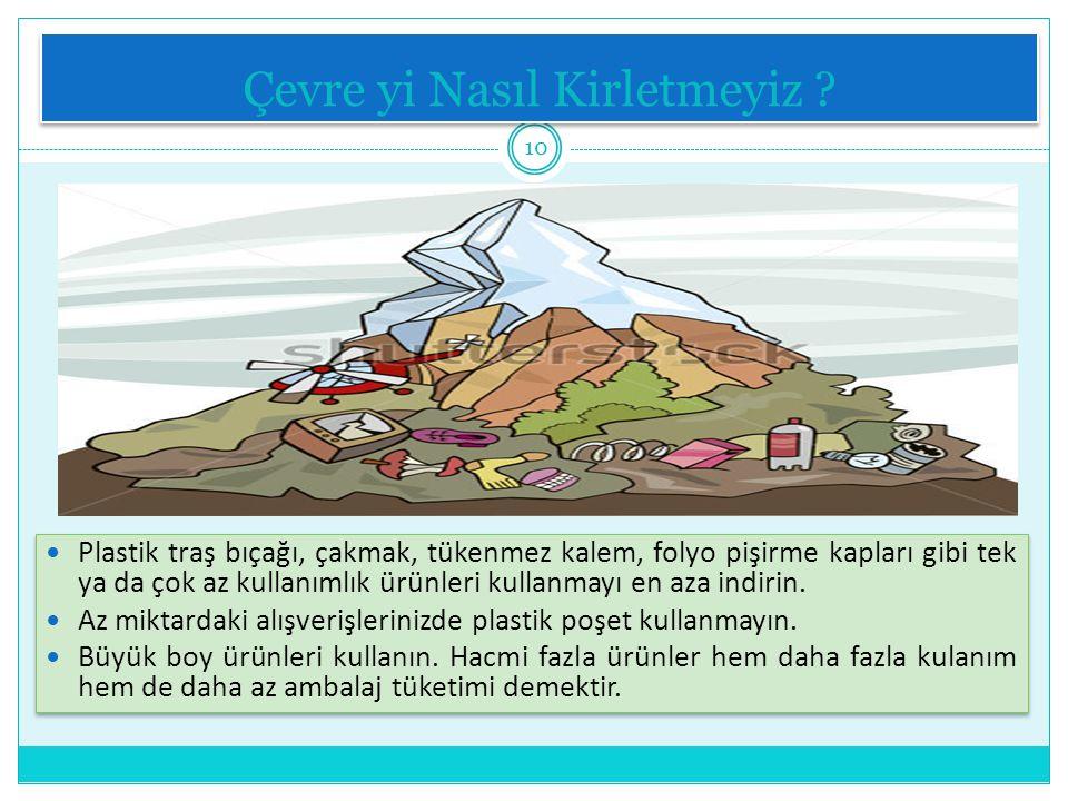 Çevre yi Nasıl Kirletmeyiz .