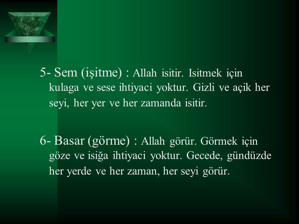 5- Sem (işitme) : Allah isitir. Isitmek için kulaga ve sese ihtiyaci yoktur. Gizli ve açik her seyi, her yer ve her zamanda isitir. 6- Basar (görme) :